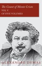 The Count of Monte Cristo - Vol V. (In Five Volumes) ebook by Alexandre Dumas
