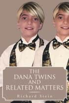 THE DANA TWINS AND RELATED MATTERS ebook by Richard Stein