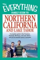 The Everything Family Guide to Northern California and Lake Tahoe ebook by Kim Kavin