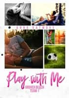 Play With Me ebook by Anna Katmore