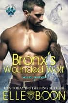 Bronx's Wounded Wolf - Mytic Wolves, #4 ebook by Elle Boon