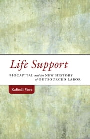 Life Support - Biocapital and the New History of Outsourced Labor ebook by Kalindi Vora