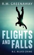 Flights and Falls - A B.C. Blues Crime Novel eBook by R.M. Greenaway