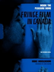 Inside the Pleasure Dome - Fringe Film in Canada ebook by Mike Hoolboom,Atom Egoyan,Atom Egoyan