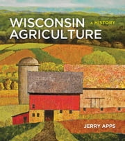 Wisconsin Agriculture - A History ebook by Jerry Apps