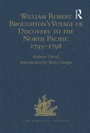 William Robert Broughton's Voyage of Discovery to the North Pacific 1795–1798 ebook by Introduction by Barry Gough,Andrew David