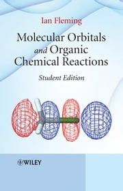 Molecular Orbitals and Organic Chemical Reactions ebook by Ian Fleming