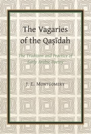 The Vagaries of the Qasidah by J. E. Montgomery ebook by J. E. Montgomery