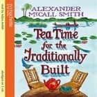 Tea Time For The Traditionally Built audiobook by Alexander McCall Smith
