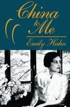 China to Me - A Partial Autobiography ebook by Emily Hahn