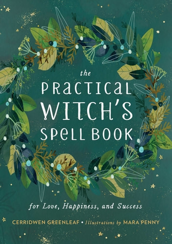 The Practical Witch's Spell Book - For Love, Happiness, and Success ebook by Cerridwen Greenleaf