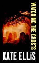 Watching the Ghosts ebook by Kate Ellis