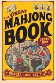 The Great Mah Jong Book - History, Lore, and Play ebook by Jelte Rep