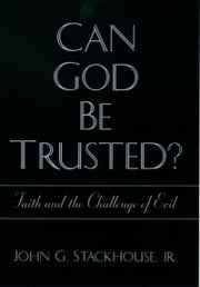 Can God Be Trusted?: Faith and the Challenge of Evil ebook by John G. Stackhouse