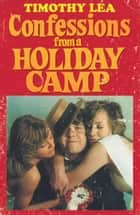 Confessions from a Holiday Camp (Confessions, Book 3) ebook by Timothy Lea