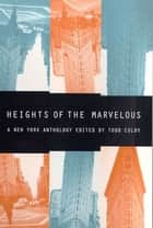 Heights of the Marvelous - A New York Anthology ebook by Todd Colby