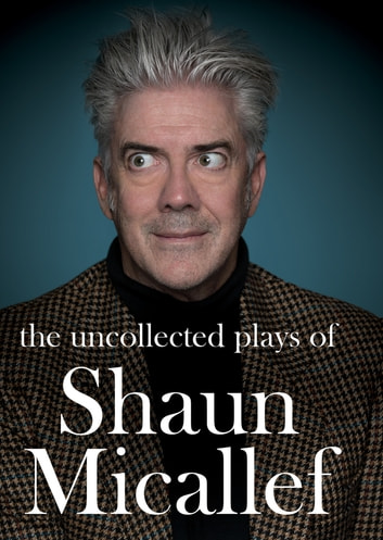 The Uncollected Plays of Shaun Micallef eBook by Shaun Micallef