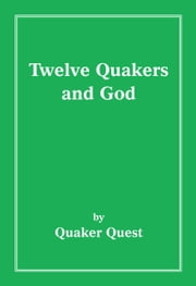 Twelve Quakers and God ebook by Quaker Quest