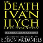 Death of Ivan Ilych, The - Literary Classics audiobook by Leo Tolstoy