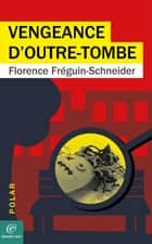 Vengeance d'outre-tombe ebook by Florence FRÉGUIN-SCHNEIDER