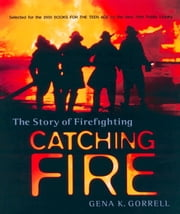 Catching Fire - The Story of Firefighting ebook by Gena K. Gorrell