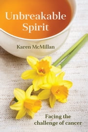 Unbreakable Spirit - Facing the Challenge of Cancer ebook by Karen McMillan