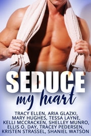 Seduce My Heart ebook by Shelley Munro, Tracy Ellen, Aria Glazki,...
