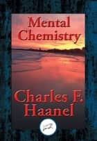 Mental Chemistry - With Linked Table of Contents ebook by Charles F. Haanel