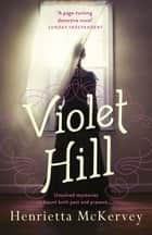 Violet Hill eBook by Henrietta McKervey