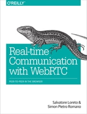 Real-Time Communication with WebRTC - Peer-to-Peer in the Browser ebook by Salvatore Loreto,Simon  Pietro Romano