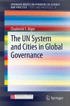 The UN System and Cities in Global Governance ebook by Chadwick F. Alger
