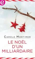 Le Noël d'un milliardaire ebook by Carole Mortimer