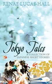 Tokyo Tales: A Collection of Japanese Short Stories - Illustrations by Yoshimi OHTANI ebook by Renae  Lucas-Hall,Yoshimi  OHTANI
