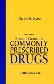 Pocket Guide to Commonly Prescribed Drugs, Third Edition ebook by Levine, Glenn