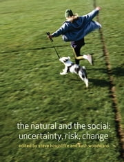 The Natural and the Social - Uncertainty, Risk, Change ebook by STEVE HINCHLIFFE,Kathryn (Kath) Alison Woodward