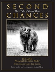 Second Chances - More Tales of Found Dogs ebook by Elise Lufkin,Diana Walker,Jamie Lee Curtis