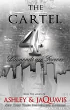 The Cartel 4 - Diamonds Are Forever ebook by Ashley & JaQuavis