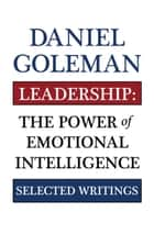 Leadership: The Power of Emotional Intelligence ebook by Daniel Goleman