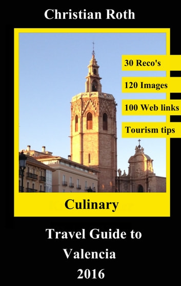 Culinary Travel Guide to Valencia 2016 - combine hospitality with sightseeing ebook by Christian Roth