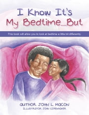I Know It's My Bedtime....But ebook by John L. Macon