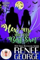 Hex Me With Your Best Shot: Magic and Mayhem Universe - Hex Drive, #4 ebook by