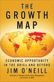The Growth Map - Economic Opportunity in the BRICs and Beyond ebook by Jim O'neill