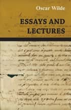 Essays and Lectures ebook by Oscar Wilde
