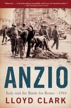 Anzio - Italy and the Battle for Rome—1944 ebook by Lloyd Clark