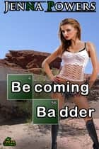 Becoming Badder ebook by Jenna Powers