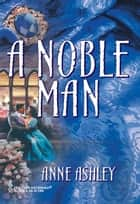 A Noble Man ebook by Anne Ashley