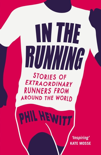 In The Running: Stories of Extraordinary Runners from Around the World ebook by Phil Hewitt