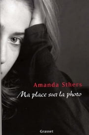 Ma place sur la photo ebook by Amanda Sthers