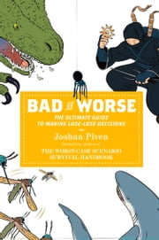 Bad vs. Worse - The Ultimate Guide to Making Lose-Lose Decisions ebook by Joshua Piven