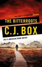 The Bitterroots eBook by C.J. Box